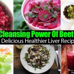 Cleansing Power Of Beets: Delicious Healthier Liver Recipes