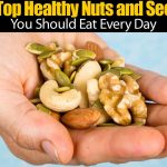10 Top Healthy Nuts and Seeds You Should Eat Every Day