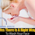 Yes There Is A Right Way To Wash Your Face