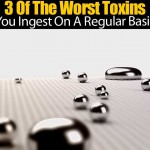 3 Of The Worst Toxins You Ingest On A Regular Basis